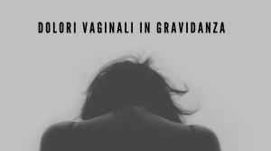 Dolori vaginali in gravidanza
