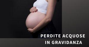 perdite acquose in gravidanza